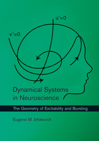 Dynamical Systems in Neuroscience (The Geometry of Excitability and Bursting) by Eugene M. Izhikevich, 9780262514200