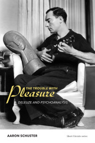 The Trouble with Pleasure (Deleuze and Psychoanalysis) by Aaron Schuster, 9780262528597