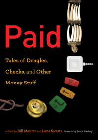 Paid (Tales of Dongles, Checks, and Other Money Stuff) by Bill Maurer, Lana Swartz, Bruce Sterling, 9780262535212