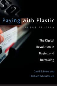 Paying with Plastic, second edition (The Digital Revolution in Buying and Borrowing) by David S. Evans, Richard Schmalensee, 9780262550581