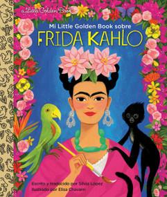 Mi Little Golden Book sobre Frida Kahlo (My Little Golden Book About Frida Kahlo Spanish Edition) by Silvia Lopez, Elisa Chavarri, 9780593174388