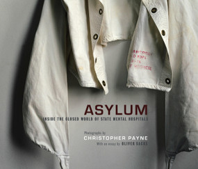 Asylum (Inside the Closed World of State Mental Hospitals) by Christopher Payne, Oliver Sacks, 9780262013499