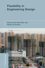 Flexibility in Engineering Design by Richard De Neufville, Stefan Scholtes, 9780262016230