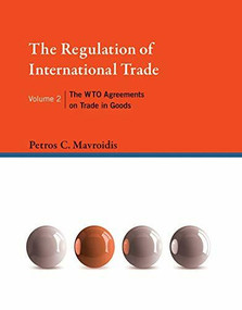 The Regulation of International Trade, Volume 2 (The WTO Agreements on Trade in Goods) by Petros C. Mavroidis, 9780262029995