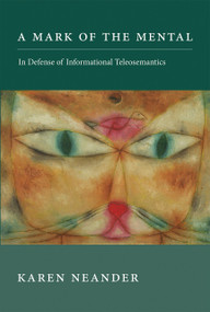 A Mark of the Mental (In Defense of Informational Teleosemantics) by Karen Neander, 9780262036146