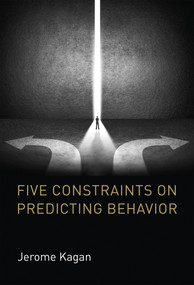 Five Constraints on Predicting Behavior by Jerome Kagan, 9780262036528
