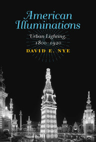 American Illuminations (Urban Lighting, 1800-1920) by David E. Nye, 9780262037419