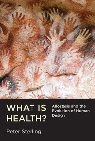 What Is Health? (Allostasis and the Evolution of Human Design) by Peter Sterling, 9780262043304