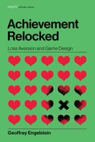 Achievement Relocked (Loss Aversion and Game Design) by Geoffrey Engelstein, 9780262043533