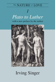 The Nature of Love, Volume 1 (Plato to Luther) by Irving Singer, 9780262512725