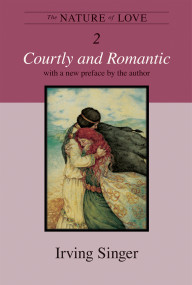 The Nature of Love, Volume 2 (Courtly and Romantic) by Irving Singer, 9780262512732