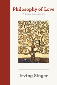 Philosophy of Love (A Partial Summing-Up) by Irving Singer, Alan Soble, 9780262516174