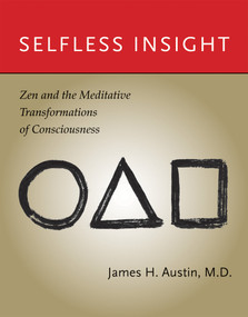 Selfless Insight (Zen and the Meditative Transformations of Consciousness) by James H. Austin, 9780262516655