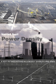 Power Density (A Key to Understanding Energy Sources and Uses) by Vaclav Smil, 9780262529730