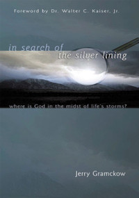 In Search of the Silver Lining (Where Is God in the Midst of Life's Storms?) by Jerry Gramckow, 9781880226865