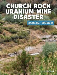 Church Rock Uranium Mine Disaster by Julie Knutson, 9781534181878
