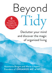 Beyond Tidy (Declutter Your Mind and Discover the Magic of Organized Living) by Annmarie Brogan, Marie Limpert, 9781631586033