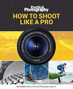 How to Shoot Like a Pro (The Step-By-Step Guide to Taking Great Photographs) by Media Bauer, 9781787390676