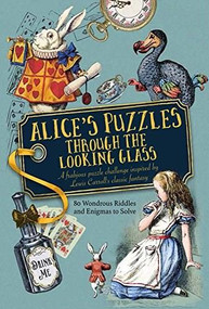 Alice's Puzzles Through the Looking Glass (A Frabjous Puzzle Challenge Inspired by Lewis Carroll's Classic Fantasy) by Ward Jason, 9781780979618