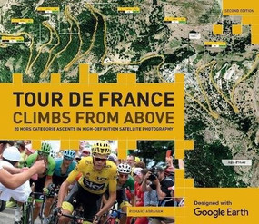 Tour de France Climbs from Above (20 Hors Categorie Ascents in High-Definition Satellite Photography) by Abraham Richard, 9781787390461