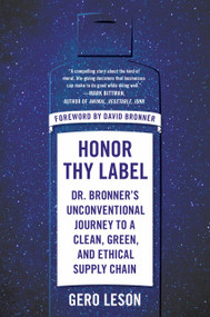 Honor Thy Label (Dr. Bronner's Unconventional Journey to a Clean, Green, and Ethical Supply Chain) by Gero Leson, David Bronner, 9780593087411