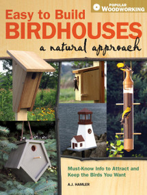Easy to Build Birdhouses - A Natural Approach (Must Know Info to Attract and Keep the Birds You Want) by A.J. Hamler, 9781440302206