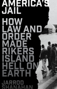 America's Jail (How Law and Order Made Rikers Island Hell on Earth) by Jarrod Shanahan, 9781788739955