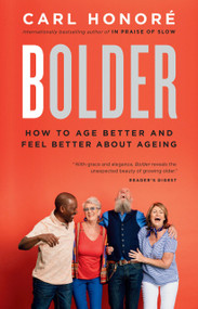 Bolder (How to Age Better and Feel Better about Ageing) - 9780735273368 by Carl Honore, 9780735273368