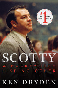 Scotty (A Hockey Life Like No Other) - 9780771027529 by Ken Dryden, 9780771027529