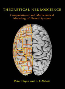 Theoretical Neuroscience (Computational and Mathematical Modeling of Neural Systems) by Peter Dayan, Laurence F. Abbott, 9780262541855