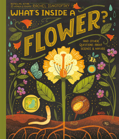 What's Inside A Flower? (And Other Questions About Science & Nature) - 9780593176511 by Rachel Ignotofsky, 9780593176511