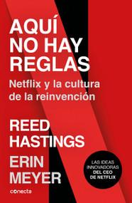 Aquí no hay reglas: Netflix y la cultura de la reinvención / No Rules Rules: Netflix and the Culture of Reinvention by Erin Meyer, Reed Hastings, 9788416883806