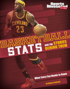 Basketball Stats and the Stories Behind Them (What Every Fan Needs to Know) - 9781491485859 by Eric Braun, 9781491485859