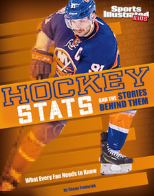 Hockey Stats and the Stories Behind Them (What Every Fan Needs to Know) by Shane Frederick, 9781491485866