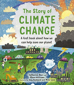 The Story of Climate Change (A first book about how we can help save our planet) by Catherine Barr, Steve Williams, Amy Husband, Mike Love, 9780711256309