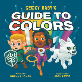 Geeky Baby's Guide to Colors by Ruenna Jones, Josh Lewis, 9780762470990