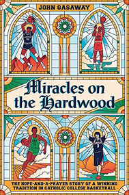 Miracles on the Hardwood (The Hope-and-a-Prayer Story of a Winning Tradition in Catholic College Basketball) by John Gasaway, 9781538717103