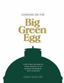 Cooking on the Big Green Egg (Everything you need to know from set-up to cooking techniques, with 70 recipes) by James Whetlor, 9781787135871