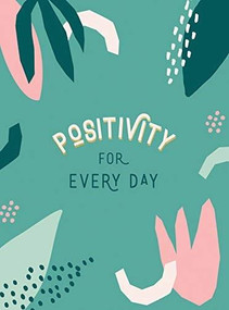Positivity for Every Day (Simple Tips and Inspiring Quotes to Help You Look on the Bright Side) (Miniature Edition) by Summersdale, 9781787836518