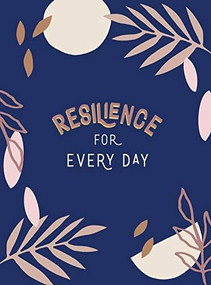 Resilience for Every Day (Simple Tips and Inspiring Quotes to Help You Find Inner Strength) (Miniature Edition) by Summersdale, 9781787836532