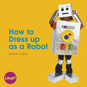 How to Dress Up as a Robot by Sharon Callen, 9781625216977