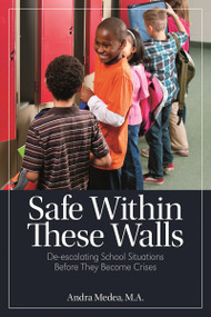 Safe Within These Walls (De-escalating School Situations Before They Become Crises) by Andra Medea, 9781625215185