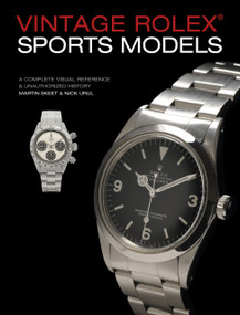 Vintage Rolex Sports Models, 4th Edition (A Complete Visual Reference & Unauthorized History) by Martin Skeet, Nick Urul, 9780764358449