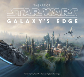 The Art of Star Wars: Galaxy's Edge by Amy Ratcliffe, Scott Trowbridge, 9781419750120