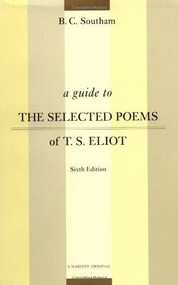 A Guide to the Selected Poems of T.S. Eliot (Sixth Edition) by B.C. Southam, 9780156002615