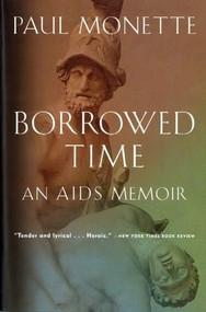Borrowed Time (An AIDS Memoir) by Paul Monette, 9780156005814