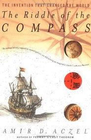 The Riddle of the Compass (The Invention that Changed the World) by Amir D. Aczel, 9780156007535