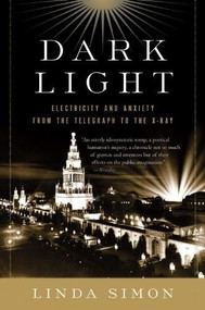 Dark Light (Electricity and Anxiety from the Telegraph to the X-ray) by Linda Simon, 9780156032445