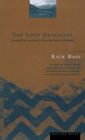 The Lost Grizzlies (A Search for Survivors in the Wilderness of Colorado) by Rick Bass, 9780395857007