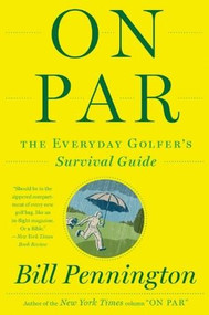On Par (The Everyday Golfer's Survival Guide) by Bill Pennington, 9780544002173